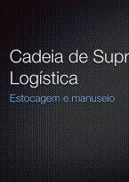 Cadeia de Suprimentos e Logística - Estocagem e Manuseio