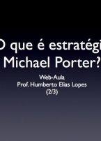 O que é estratégia, Michael Porter? – 2/3